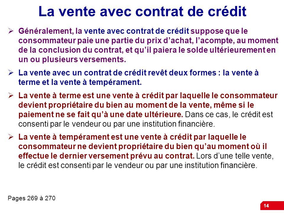 14 La vente avec contrat de crédit Généralement, la vente avec contrat de crédit suppose que le consommateur paie une partie du prix dachat, lacompte,