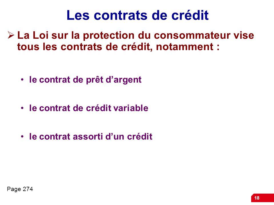 18 Les contrats de crédit La Loi sur la protection du consommateur vise tous les contrats de crédit, notamment : le contrat de prêt dargent le contrat