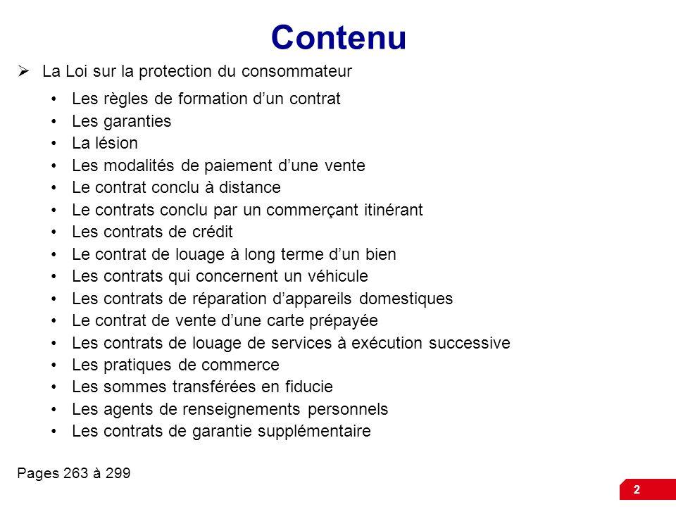 2 Contenu La Loi sur la protection du consommateur Les règles de formation dun contrat Les garanties La lésion Les modalités de paiement dune vente Le