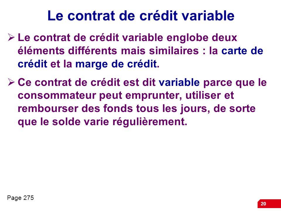 20 Le contrat de crédit variable Le contrat de crédit variable englobe deux éléments différents mais similaires : la carte de crédit et la marge de cr