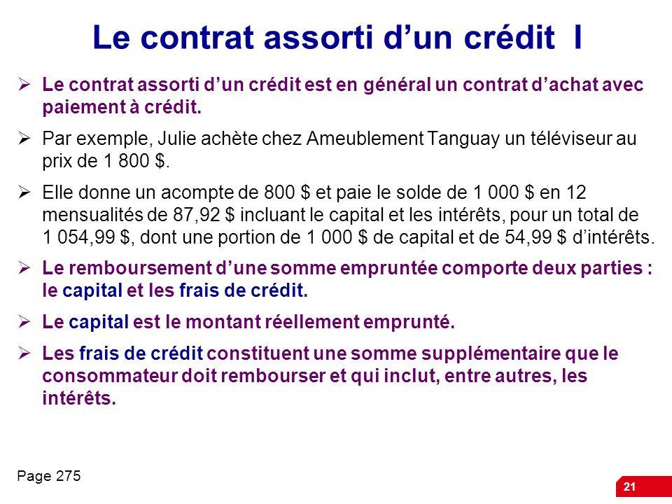 21 Le contrat assorti dun crédit I Le contrat assorti dun crédit est en général un contrat dachat avec paiement à crédit. Par exemple, Julie achète ch