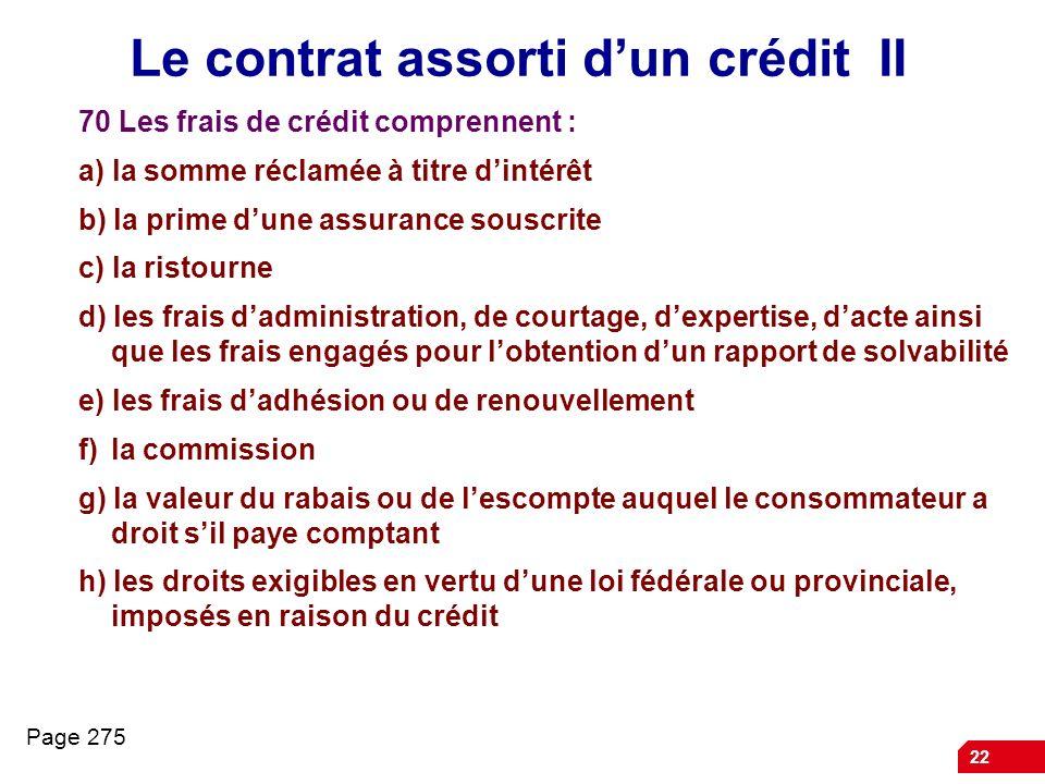 22 Le contrat assorti dun crédit II 70 Les frais de crédit comprennent : a) la somme réclamée à titre dintérêt b) la prime dune assurance souscrite c)
