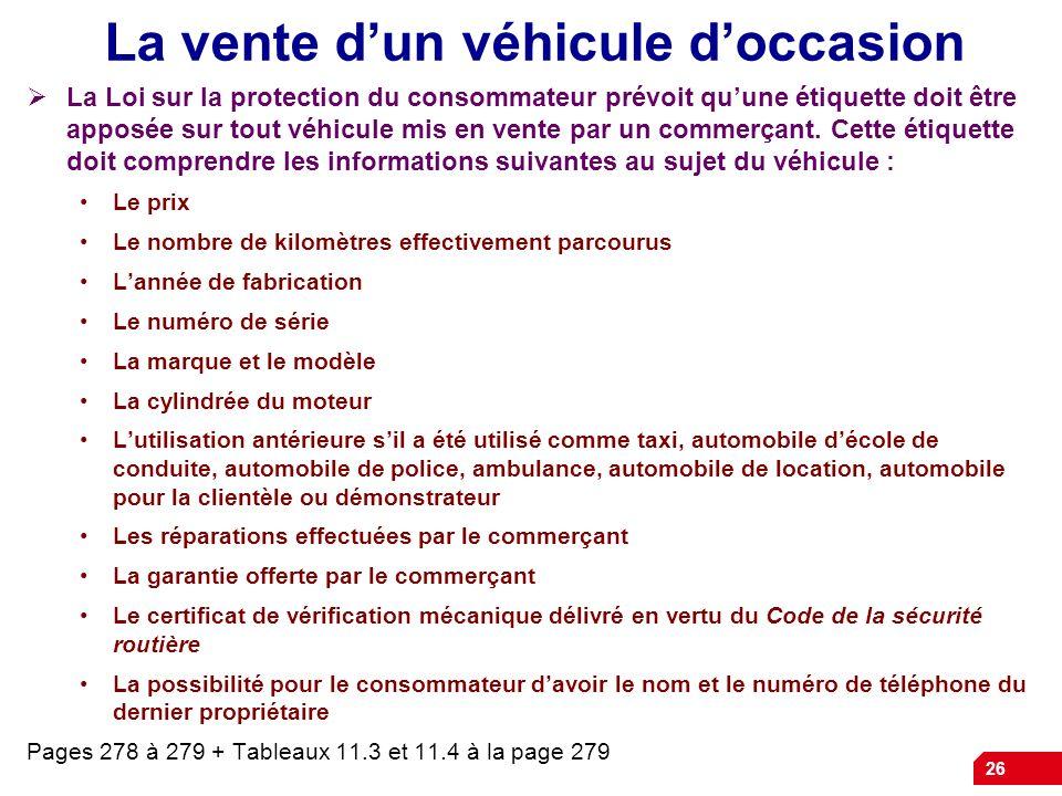 26 La vente dun véhicule doccasion La Loi sur la protection du consommateur prévoit quune étiquette doit être apposée sur tout véhicule mis en vente p