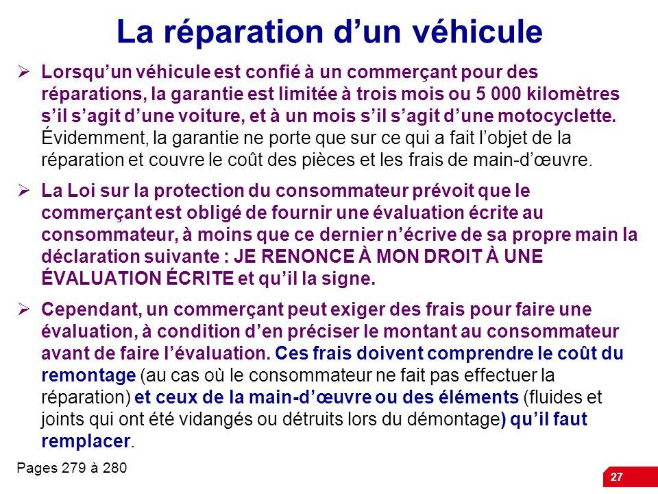 27 La réparation dun véhicule Lorsquun véhicule est confié à un commerçant pour des réparations, la garantie est limitée à trois mois ou 5 000 kilomèt