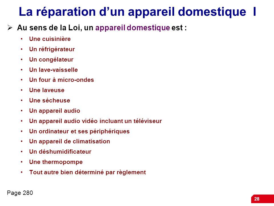 28 La réparation dun appareil domestique I Au sens de la Loi, un appareil domestique est : Une cuisinière Un réfrigérateur Un congélateur Un lave-vais