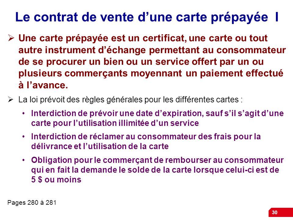30 Le contrat de vente dune carte prépayée I Une carte prépayée est un certificat, une carte ou tout autre instrument déchange permettant au consommat
