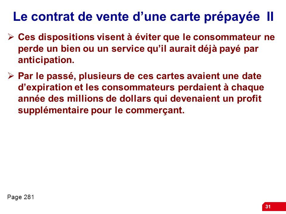 31 Le contrat de vente dune carte prépayée II Ces dispositions visent à éviter que le consommateur ne perde un bien ou un service quil aurait déjà pay