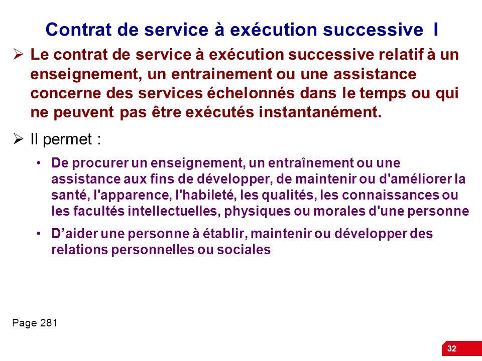 32 Contrat de service à exécution successive I Le contrat de service à exécution successive relatif à un enseignement, un entrainement ou une assistan