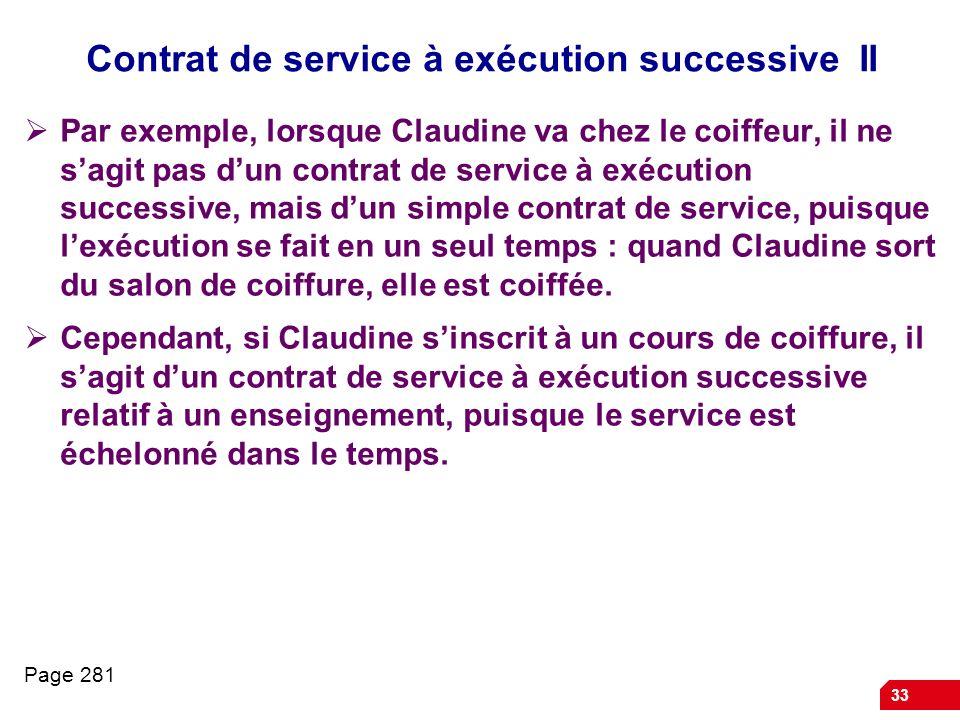 33 Contrat de service à exécution successive II Par exemple, lorsque Claudine va chez le coiffeur, il ne sagit pas dun contrat de service à exécution