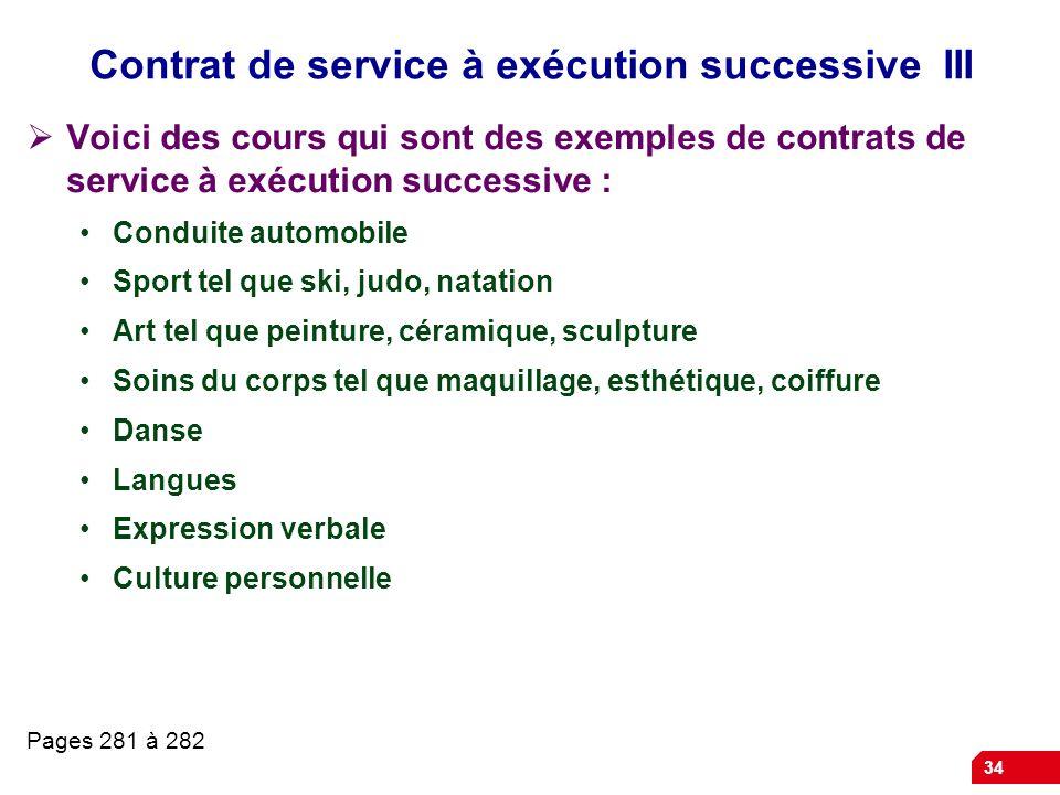 34 Contrat de service à exécution successive III Voici des cours qui sont des exemples de contrats de service à exécution successive : Conduite automo