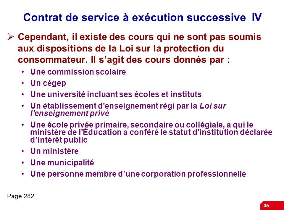 35 Contrat de service à exécution successive IV Cependant, il existe des cours qui ne sont pas soumis aux dispositions de la Loi sur la protection du