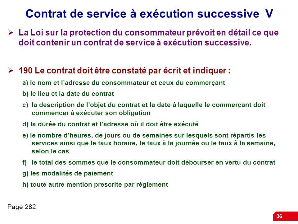 36 Contrat de service à exécution successive V La Loi sur la protection du consommateur prévoit en détail ce que doit contenir un contrat de service à