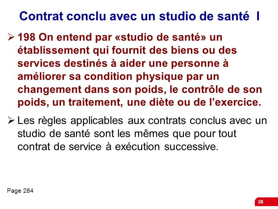 38 Contrat conclu avec un studio de santé I 198 On entend par «studio de santé» un établissement qui fournit des biens ou des services destinés à aide