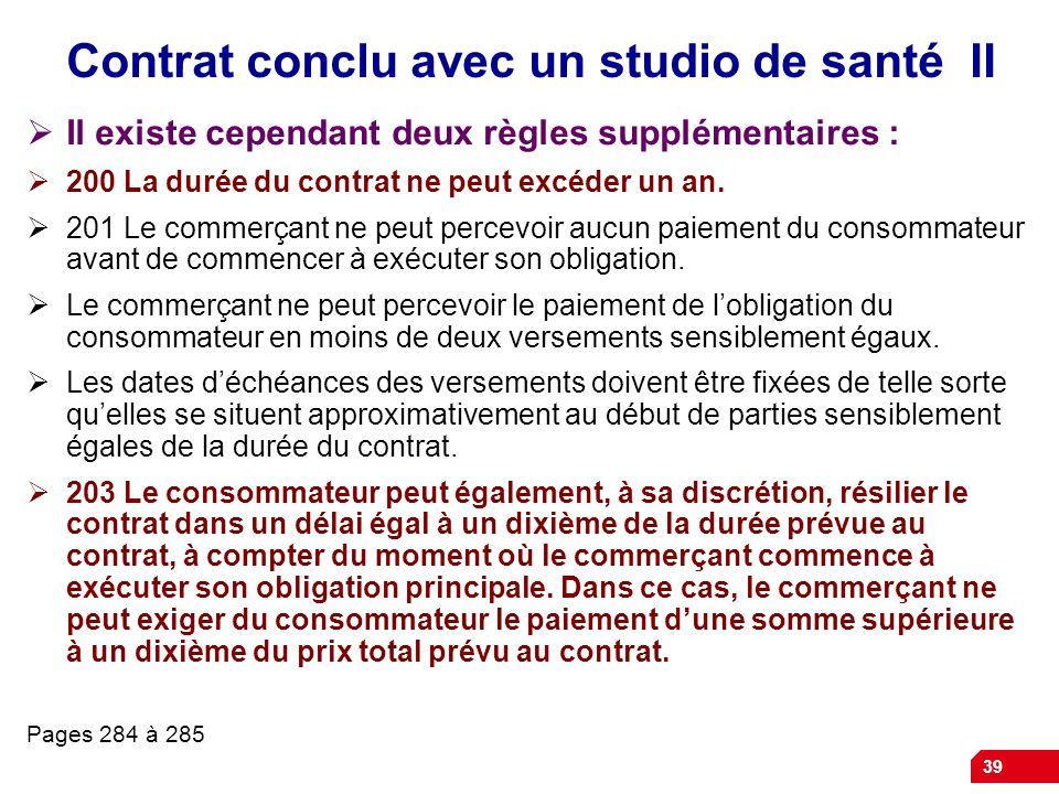 39 Contrat conclu avec un studio de santé II Il existe cependant deux règles supplémentaires : 200 La durée du contrat ne peut excéder un an. 201 Le c