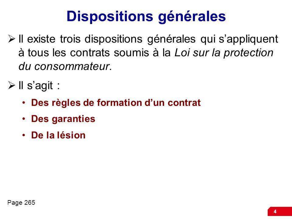 4 Dispositions générales Il existe trois dispositions générales qui sappliquent à tous les contrats soumis à la Loi sur la protection du consommateur.