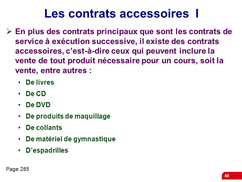 40 Les contrats accessoires I En plus des contrats principaux que sont les contrats de service à exécution successive, il existe des contrats accessoi