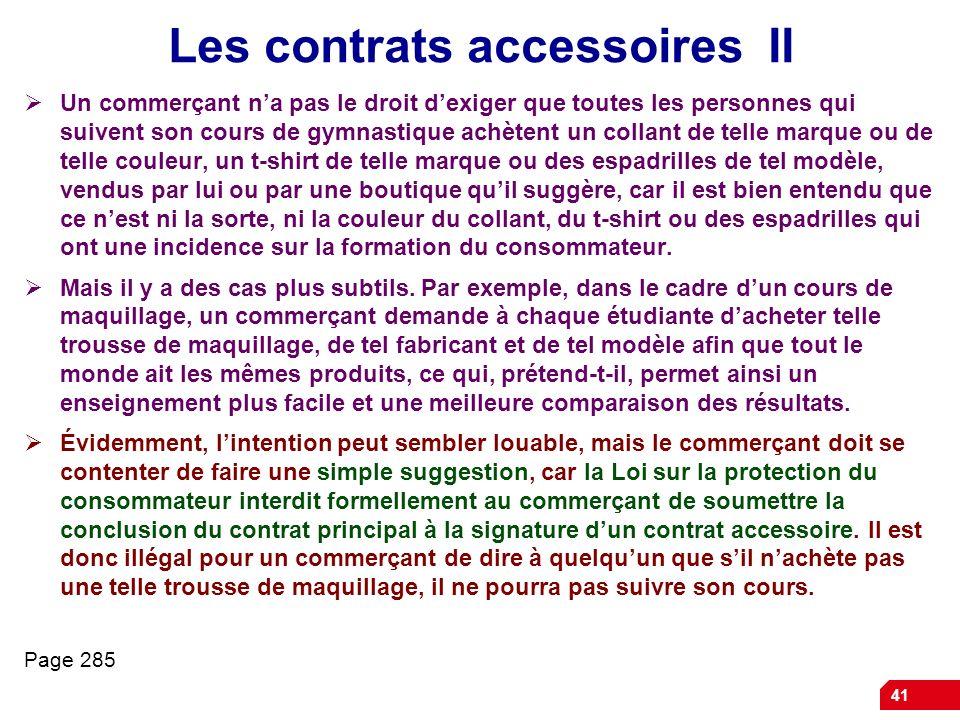 41 Les contrats accessoires II Un commerçant na pas le droit dexiger que toutes les personnes qui suivent son cours de gymnastique achètent un collant
