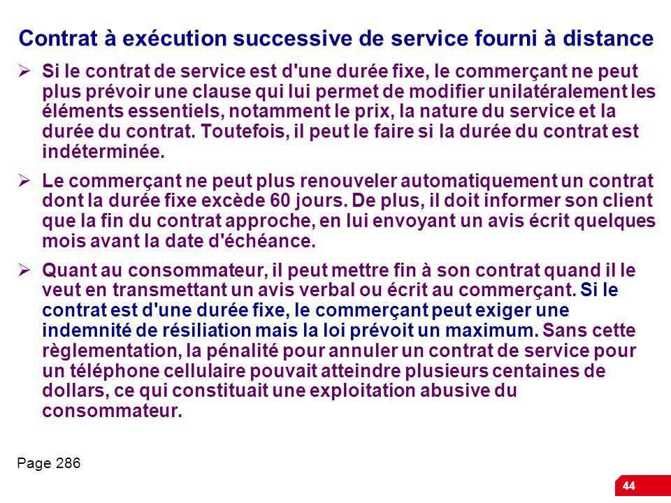 44 Contrat à exécution successive de service fourni à distance Si le contrat de service est d'une durée fixe, le commerçant ne peut plus prévoir une c