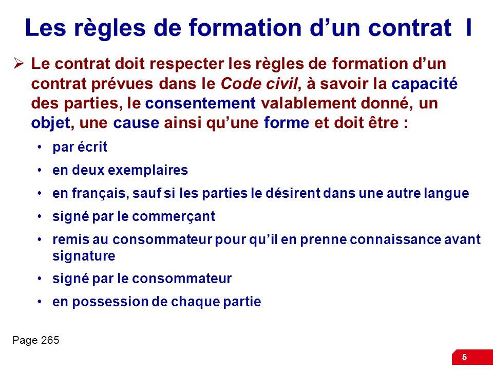 5 Les règles de formation dun contrat I Le contrat doit respecter les règles de formation dun contrat prévues dans le Code civil, à savoir la capacité