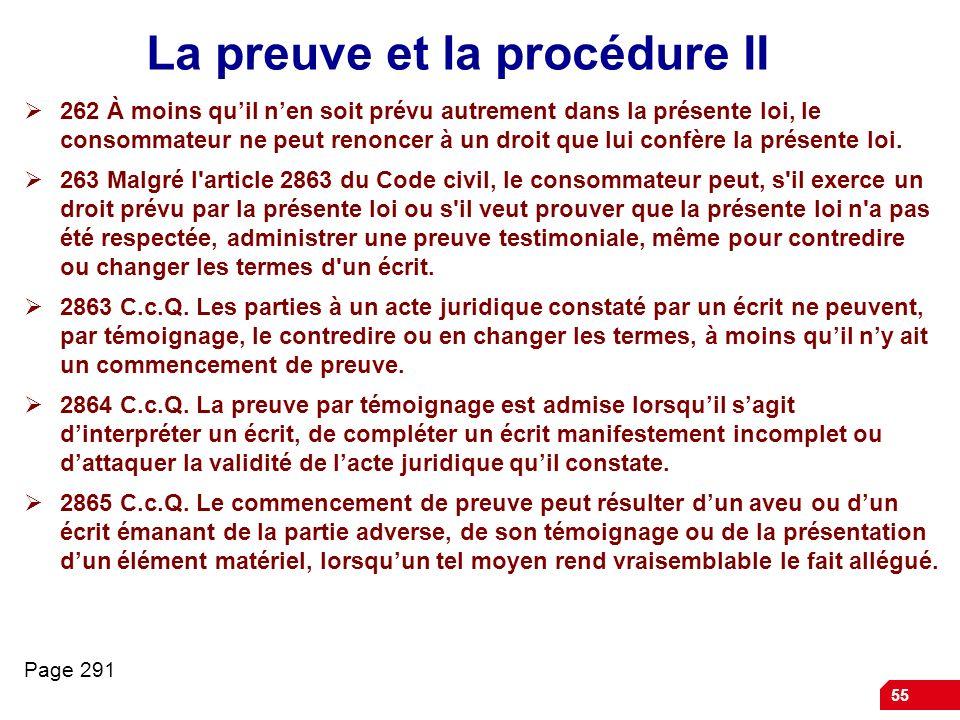 55 La preuve et la procédure II 262 À moins quil nen soit prévu autrement dans la présente loi, le consommateur ne peut renoncer à un droit que lui co