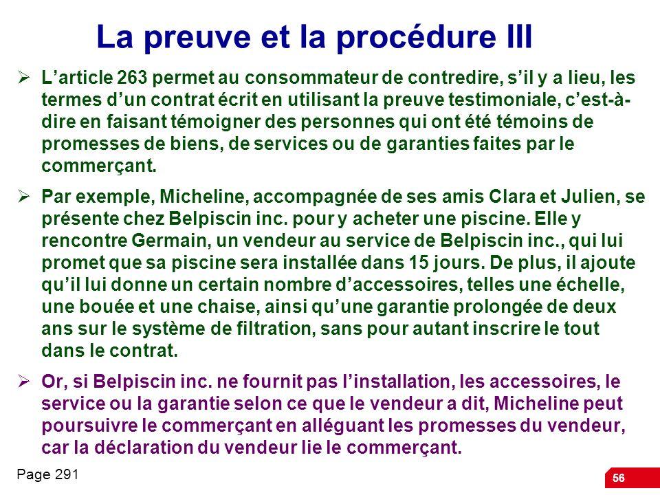56 La preuve et la procédure III Larticle 263 permet au consommateur de contredire, sil y a lieu, les termes dun contrat écrit en utilisant la preuve