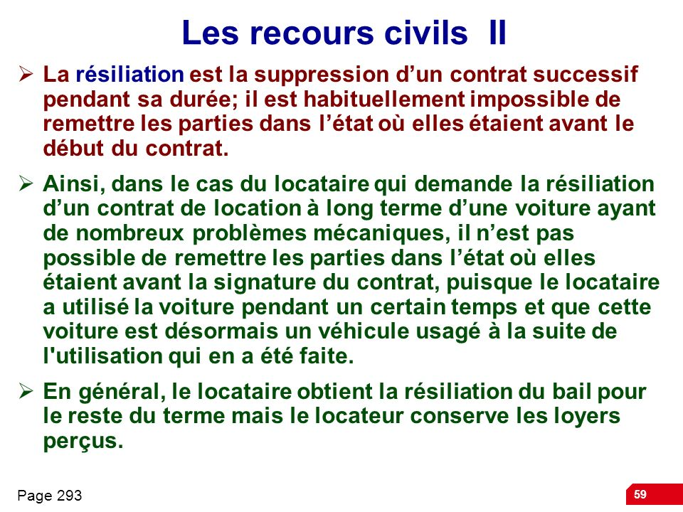 59 Les recours civils II La résiliation est la suppression dun contrat successif pendant sa durée; il est habituellement impossible de remettre les pa