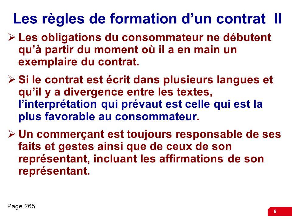 6 Les règles de formation dun contrat II Les obligations du consommateur ne débutent quà partir du moment où il a en main un exemplaire du contrat. Si