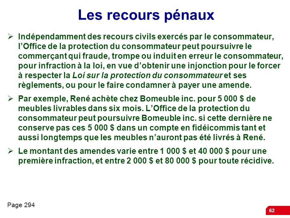 62 Les recours pénaux Indépendamment des recours civils exercés par le consommateur, lOffice de la protection du consommateur peut poursuivre le comme