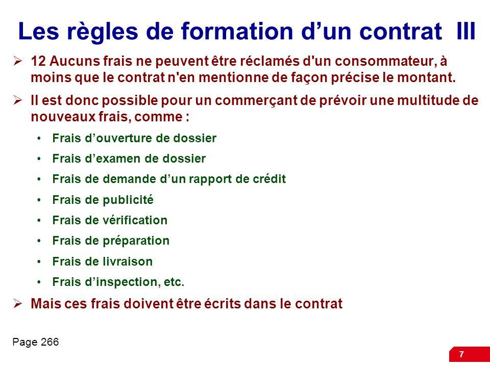 7 Les règles de formation dun contrat III 12 Aucuns frais ne peuvent être réclamés d'un consommateur, à moins que le contrat n'en mentionne de façon p