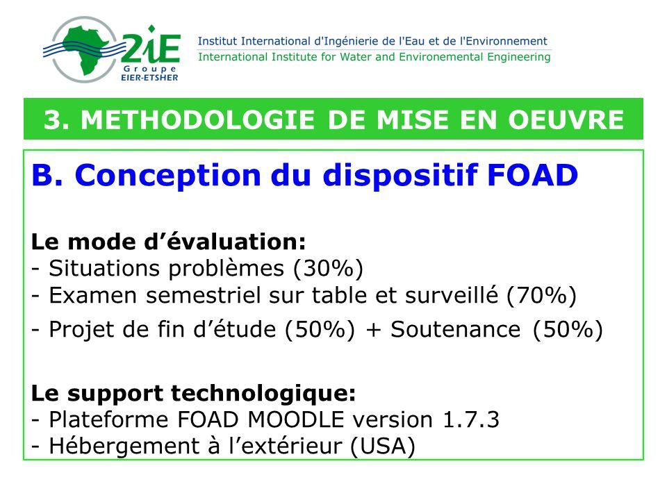 B. Conception du dispositif FOAD Le mode dévaluation: - Situations problèmes (30%) - Examen semestriel sur table et surveillé (70%) - Projet de fin dé