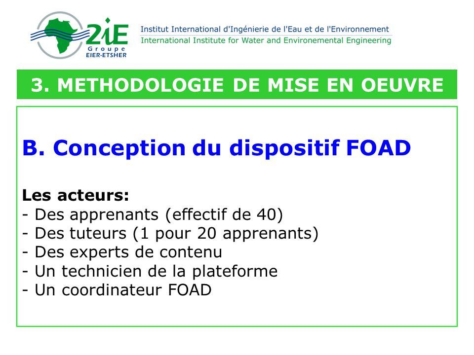 B. Conception du dispositif FOAD Les acteurs: - Des apprenants (effectif de 40) - Des tuteurs (1 pour 20 apprenants) - Des experts de contenu - Un tec