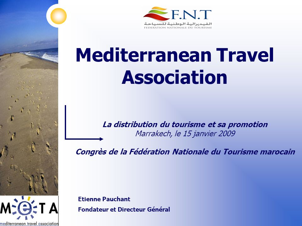 Mediterranean Travel Association La distribution du tourisme et sa promotion Marrakech, le 15 janvier 2009 Congrès de la Fédération Nationale du Touri