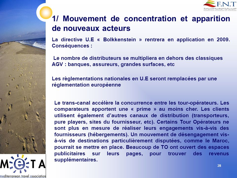 28 La directive U.E « Bolkkenstein » rentrera en application en 2009.