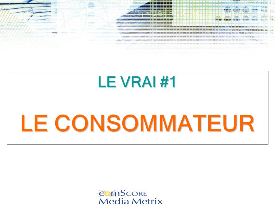 LE VRAI #1 LE CONSOMMATEUR