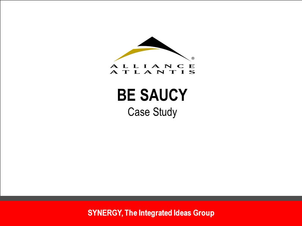 BE SAUCY Case Study SYNERGY, The Integrated Ideas Group