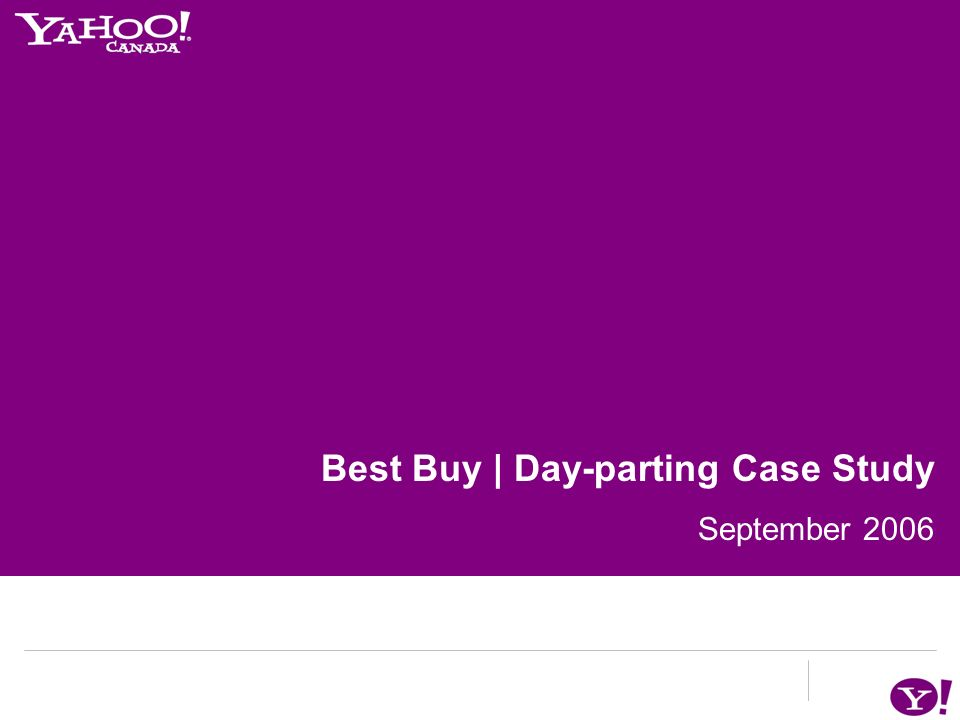Best Buy: A Day-part Targeting Case Study September 2006 Best Buy | Day-parting Case Study September 2006