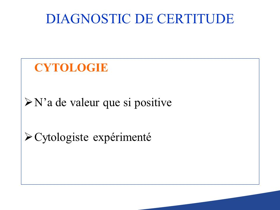 DIAGNOSTIC DE CERTITUDE CYTOLOGIE Na de valeur que si positive Cytologiste expérimenté
