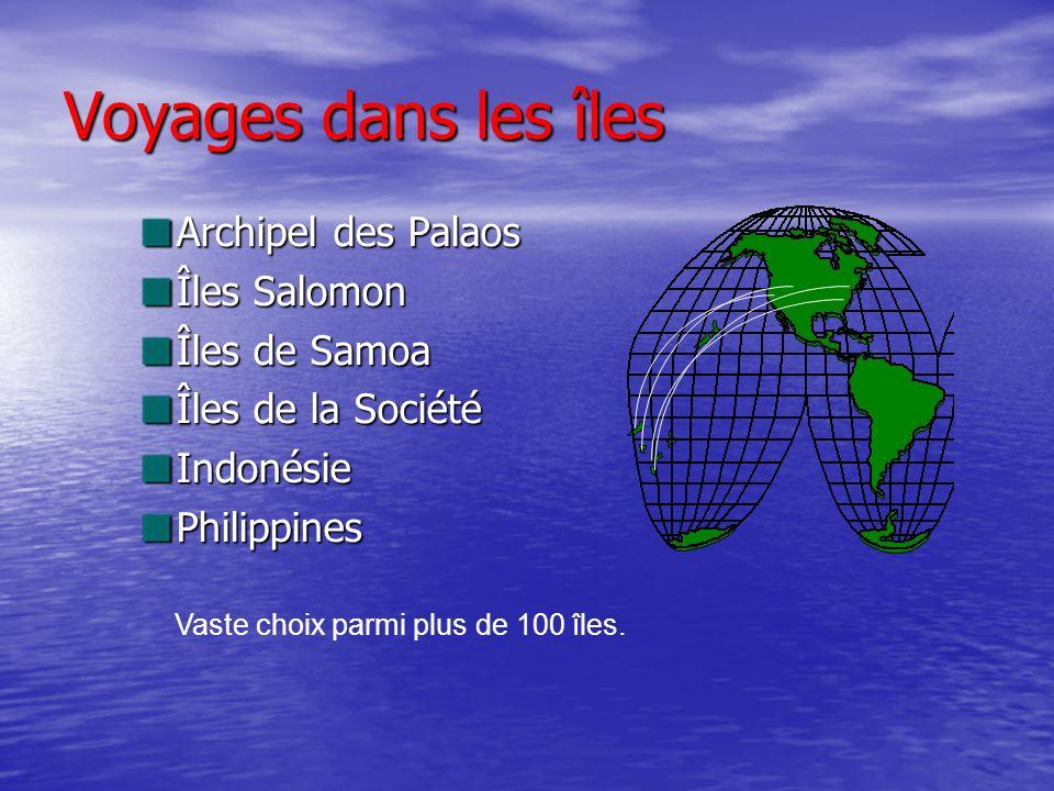 Voyages dans les îles Archipel des Palaos Îles Salomon Îles de Samoa Îles de la Société IndonésiePhilippines Vaste choix parmi plus de 100 îles.