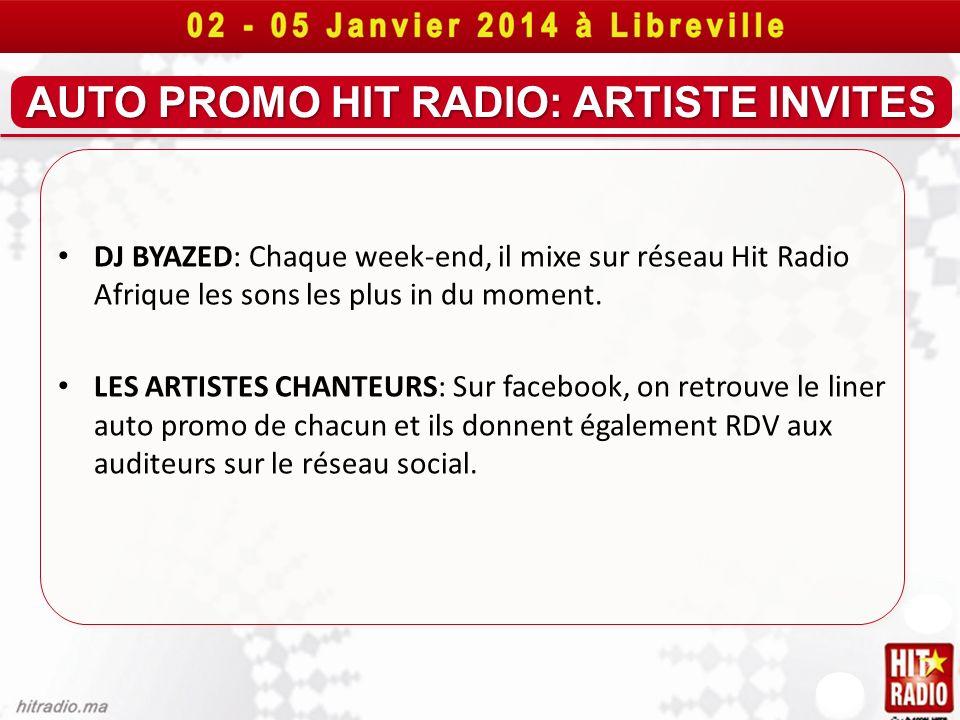 AUTO PROMO HIT RADIO: ARTISTE INVITES DJ BYAZED: Chaque week-end, il mixe sur réseau Hit Radio Afrique les sons les plus in du moment. LES ARTISTES CH