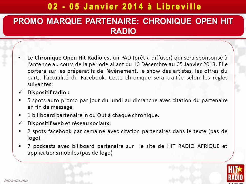 PROMO MARQUE PARTENAIRE: CHRONIQUE OPEN HIT RADIO Le Chronique Open Hit Radio est un PAD (prêt à diffuser) qui sera sponsorisé à lantenne au cours de