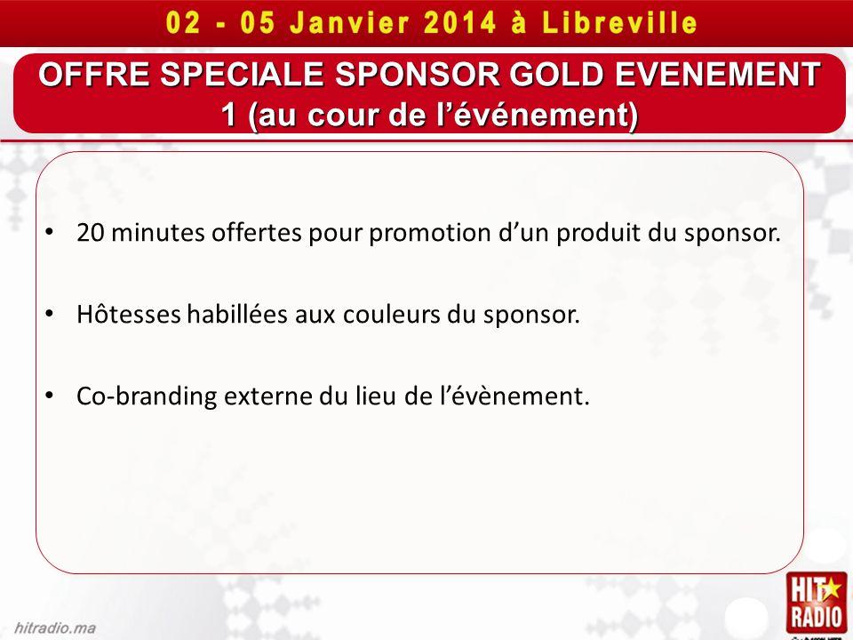 OFFRE SPECIALE SPONSOR GOLD EVENEMENT 1 (au cour de lévénement) 20 minutes offertes pour promotion dun produit du sponsor. Hôtesses habillées aux coul