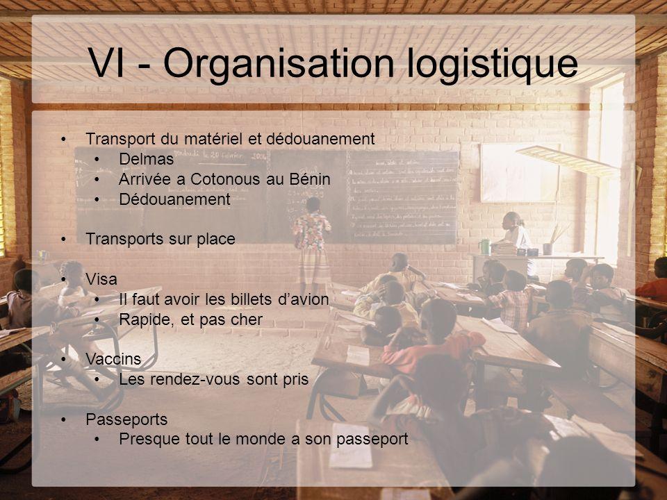 VI - Organisation logistique Transport du matériel et dédouanement Delmas Arrivée a Cotonous au Bénin Dédouanement Transports sur place Visa Il faut a