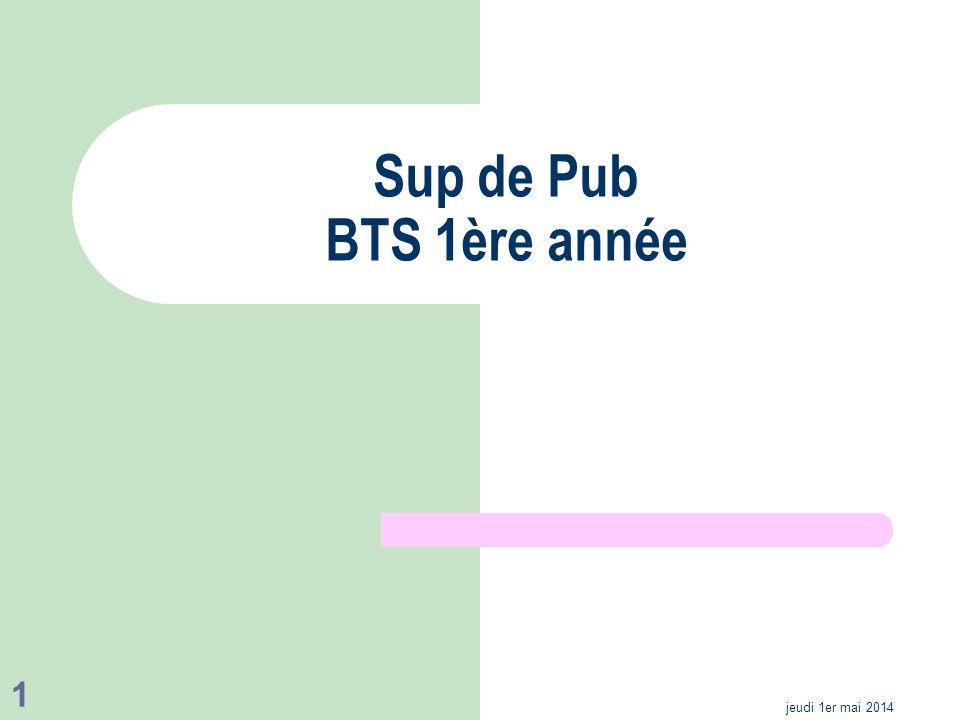jeudi 1er mai 2014 1 Sup de Pub BTS 1ère année