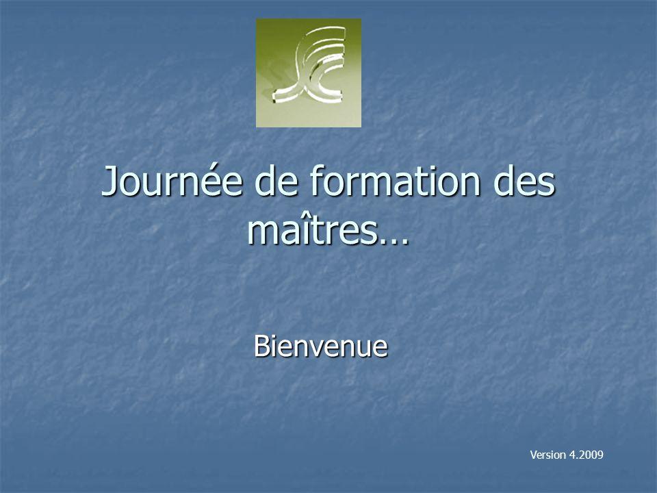 Journée de formation des maîtres… Bienvenue Version 4.2009