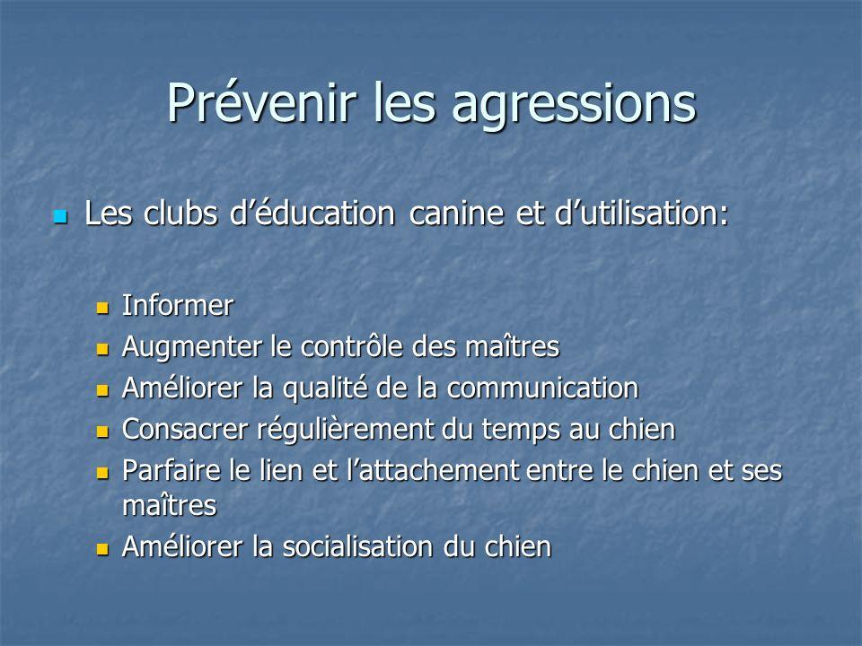 Prévenir les agressions Les clubs déducation canine et dutilisation: Les clubs déducation canine et dutilisation: Informer Informer Augmenter le contr