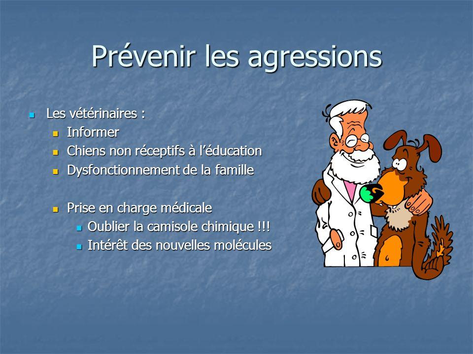 Prévenir les agressions Les vétérinaires : Les vétérinaires : Informer Informer Chiens non réceptifs à léducation Chiens non réceptifs à léducation Dy