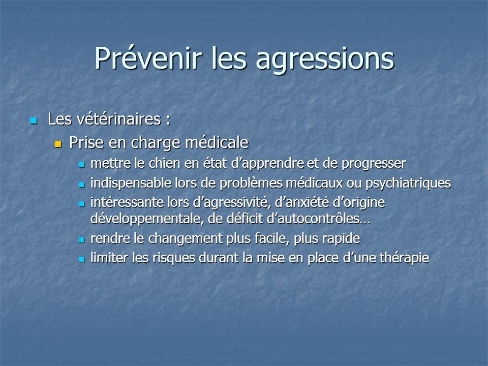 Prévenir les agressions Les vétérinaires : Les vétérinaires : Prise en charge médicale Prise en charge médicale mettre le chien en état dapprendre et