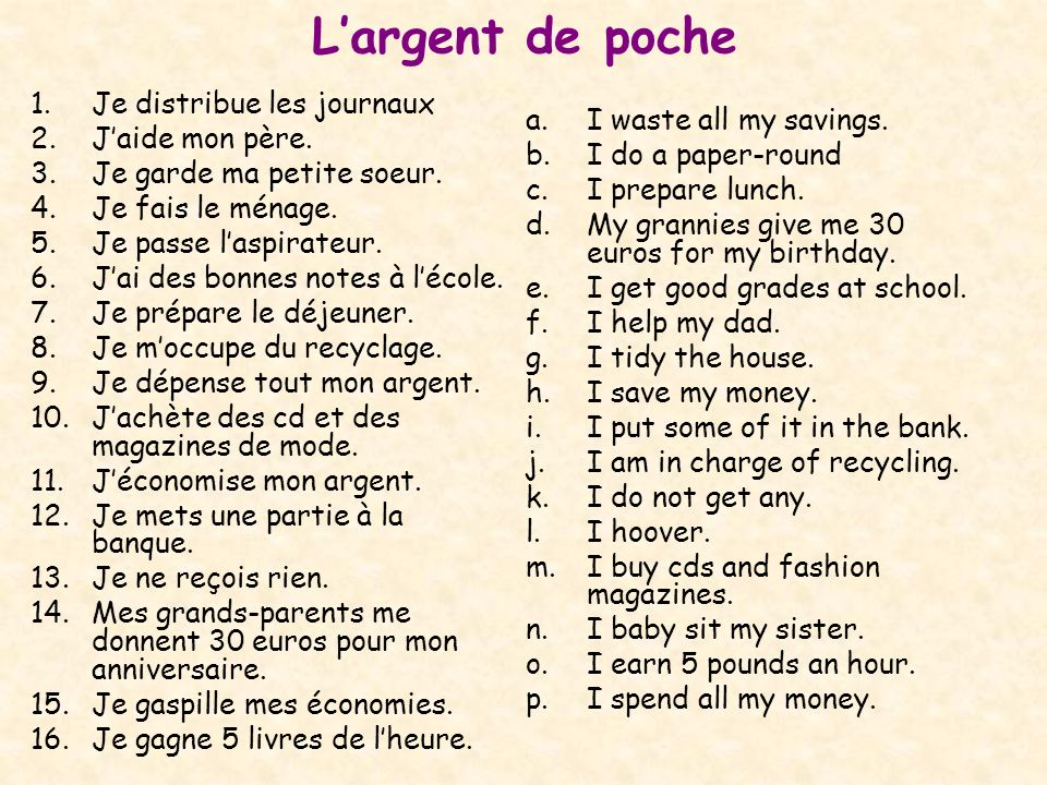 Largent de poche a.I waste all my savings. b.I do a paper-round c.I prepare lunch. d.My grannies give me 30 euros for my birthday. e.I get good grades