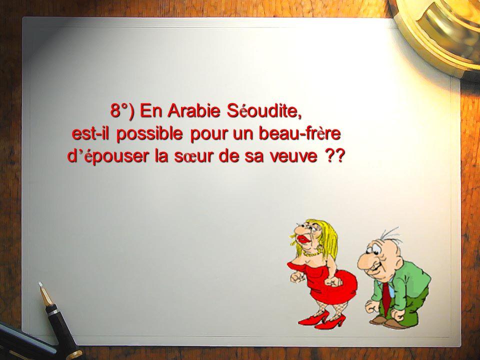 8°) En Arabie S é oudite, est-il possible pour un beau-fr è re d é pouser la s œ ur de sa veuve ??