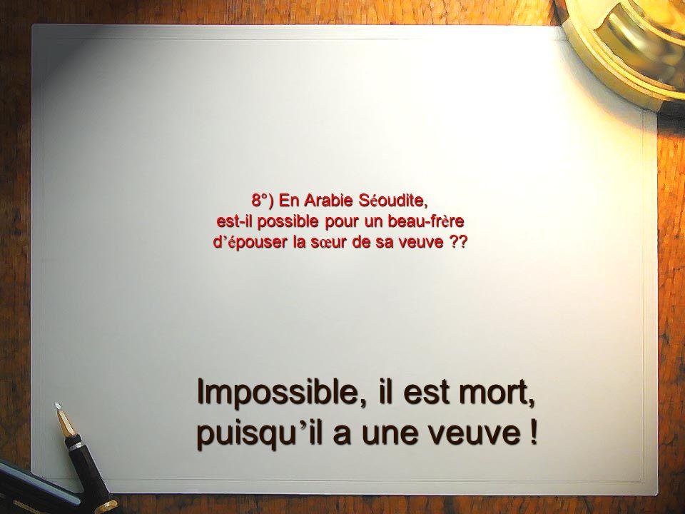 8°) En Arabie S é oudite, est-il possible pour un beau-fr è re d é pouser la s œ ur de sa veuve ?.